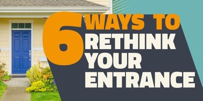 Six Ways to Rethink Your Entrance