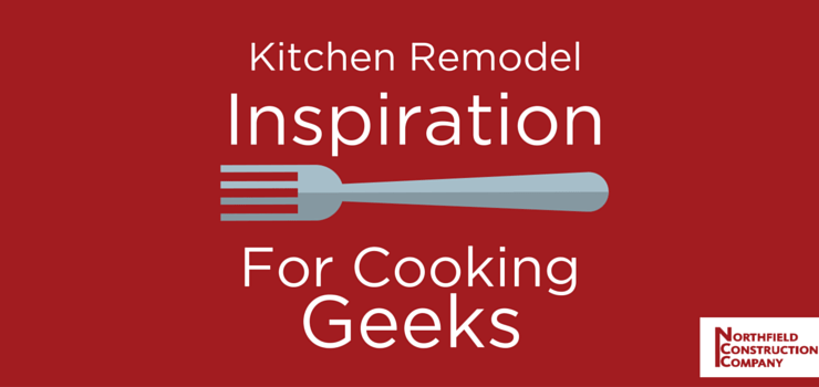Kitchen Remodel Inspiration For Cooking Geeks