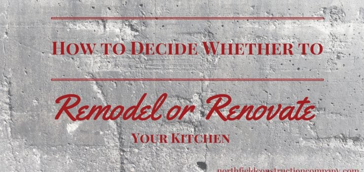 How To Decide Between Remodeling and Renovating Your Kitchen