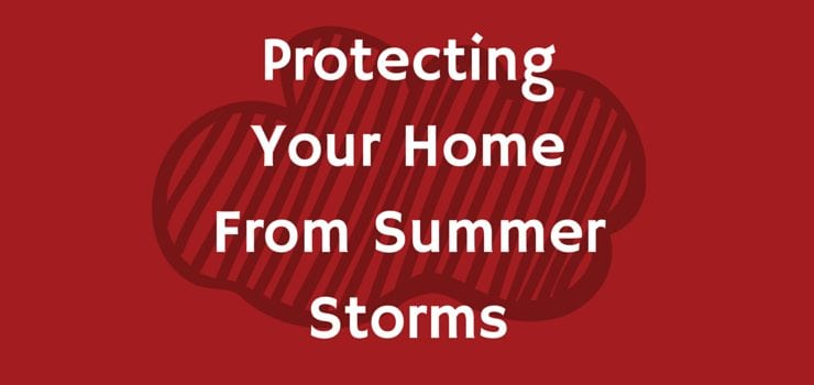 Protecting Your Home From Summer Storms