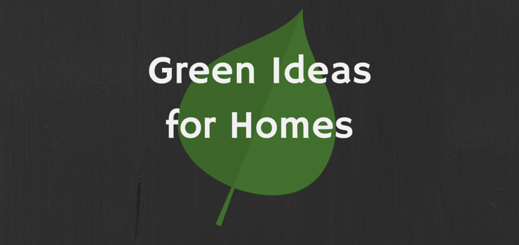 Green Ideas for Homes