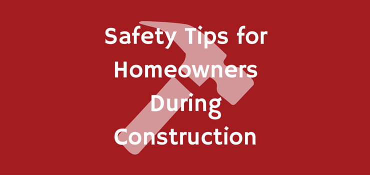 Safety Tips for Homeowners During Construction