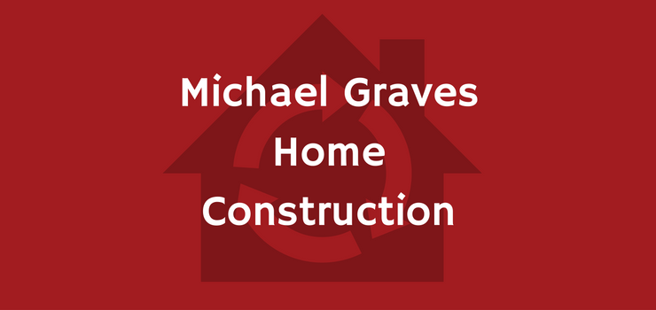 Michael Graves Home Construction